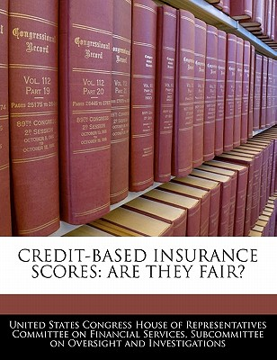 Bibliogov Credit-Based Insurance Scores: Are They Fair? by United States Congress House of Represen [Paperback] at Sears.com